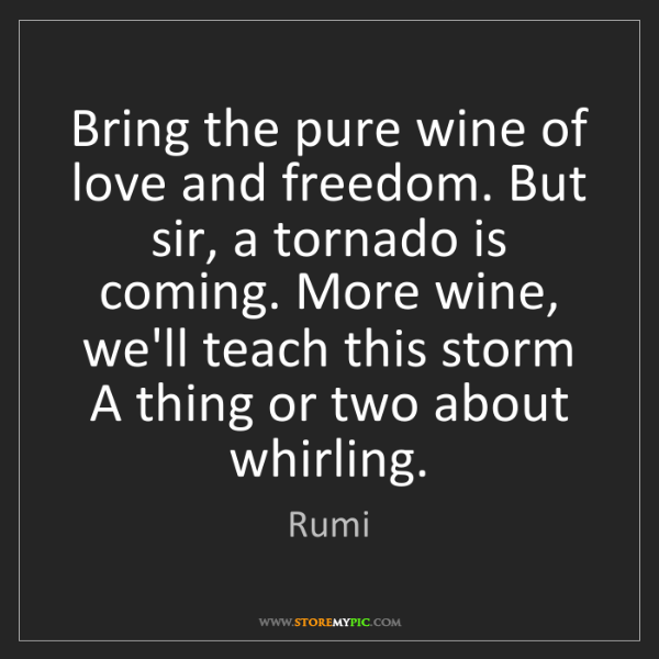 bring-pure-wine-love-freedom-sir-tornado-coming-teach-quote-on-storemypic-41000