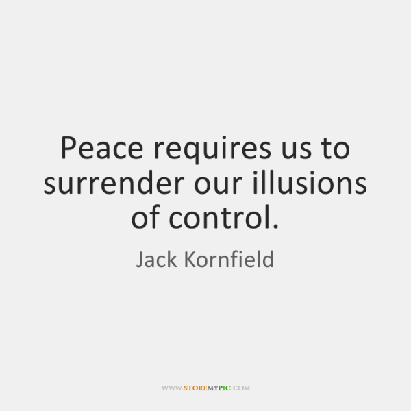 jack-kornfield-peace-requires-us-to-surrender-our-illusions-quote-on-storemypic-b99d7.png