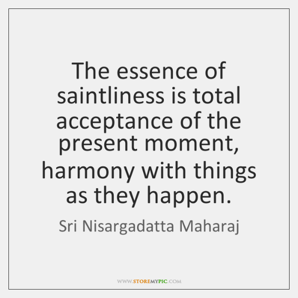 sri-nisargadatta-maharaj-the-essence-of-saintliness-is-total-acceptance-quote-on-storemypic-9478d