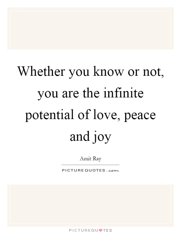 whether-you-know-or-not-you-are-the-infinite-potential-of-love-peace-and-joy-quote-1