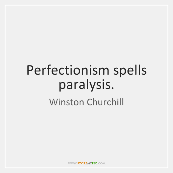 winston-churchill-perfectionism-spells-paralysis-quote-on-storemypic-a3658