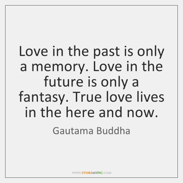 gautama-buddha-love-in-the-past-is-only-a-quote-on-storemypic-54427.png