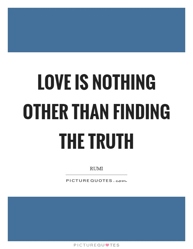 love-is-nothing-other-than-finding-the-truth-quote-1.jpg